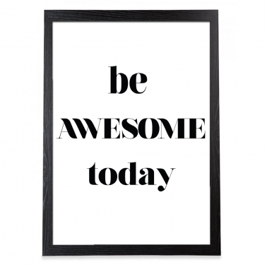 Be Awesome Today Typografi Poster - Svart Ram